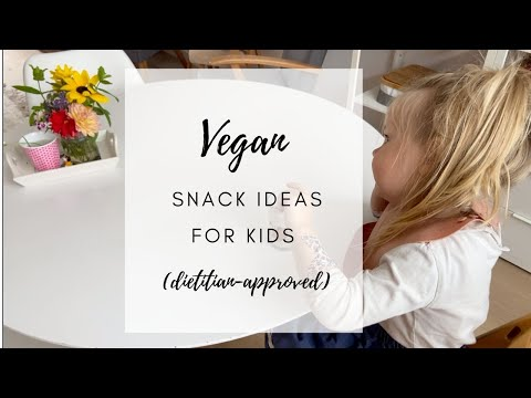 VEGAN SNACK IDEAS FOR KIDS ● Simple, quick & dietitian-approved