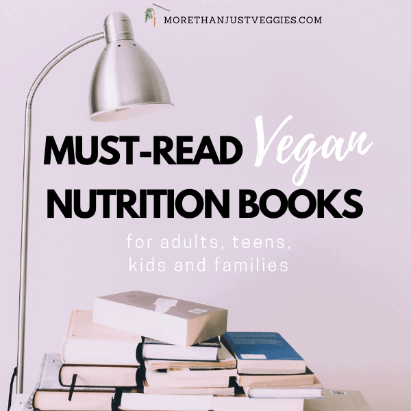 Vegan Nutrition Books for adults, teens, kids and families